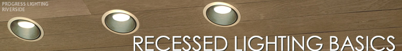 Welcome to Recessed Lighting Basics